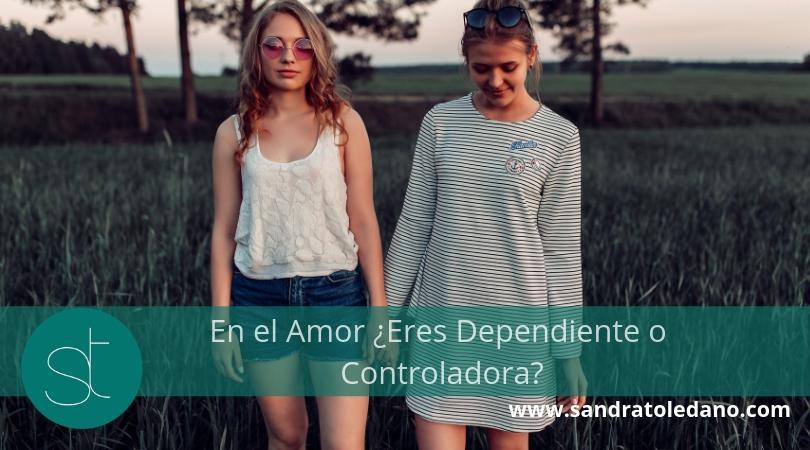 En el Amor ¿Eres Dependiente o Controladora?